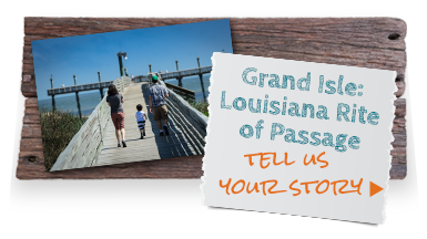 Grand Isle: Lousiana Rite of Passage. Tell us your story.